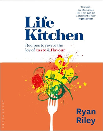 Life Kitchen: Quick, Easy, Mouth-Watering Recipes to Revive by Ryan Riley