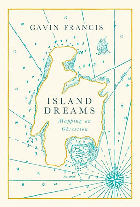 Island Dreams : Mapping an Obsession by Gavin Francis