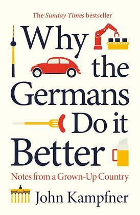 Why the Germans Do it Better : Notes from a Grown-Up Country by John Kampfner