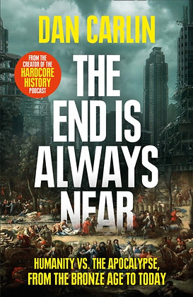 The End Is Always Near by Dan Carlin