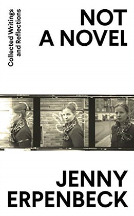 Not a Novel : Collected Writings and Reflections by Jenny Erpenbeck