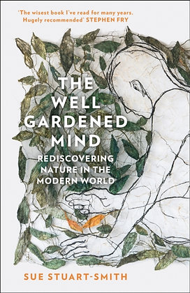 Well Gardened Mind: Rediscovering Nature in the Modern World by Sue Stuart-