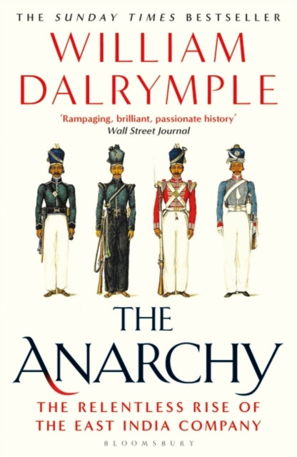 The Anarchy : The Relentless Rise of the East India Company by William Dalrymple