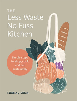 The Less Waste No Fuss Kitchen : Simple steps to shop, cook and eat sustainably