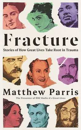 Fracture : Stories of How Great Lives Take Root in Trauma by Matthew Parris