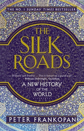 The Silk Roads : A New History of the World by Peter Frankopan