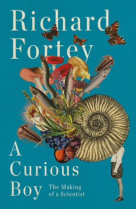 A Curious Boy : The Making of a Scientist by Richard Fortey