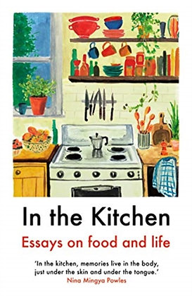 In The Kitchen :Essays on food and life: Writing on Home Cooking and More