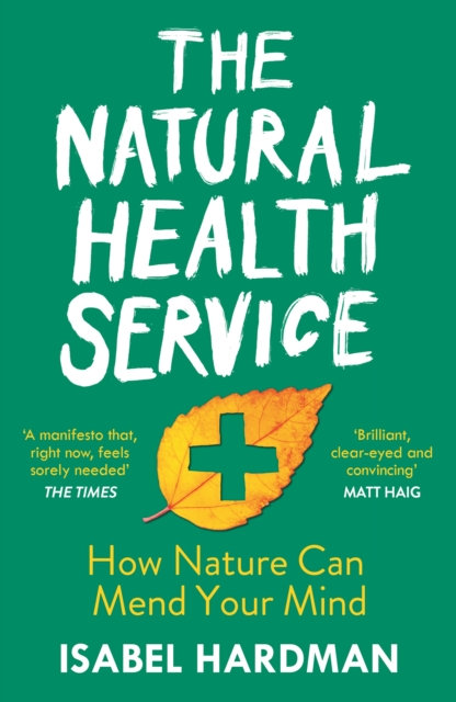 Natural Health Service : What the Great Outdoors Can Do for Your Mind by Isabel