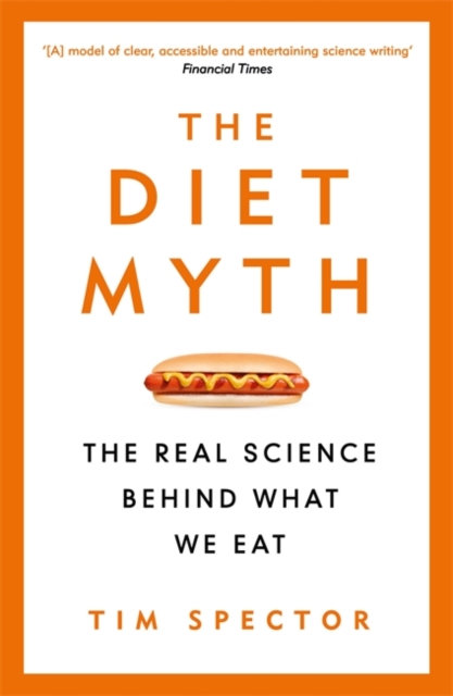 The Diet Myth : The Real Science Behind What We Eat by Professor Tim Spector