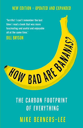 How Bad Are Bananas? : The carbon footprint of everything by Mike Berners-Lee