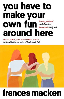 You Have to Make Your Own Fun Around Here by Frances Macken
