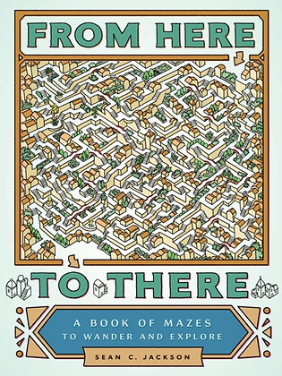 From Here to There : A Book of Mazes to Wander and Explore