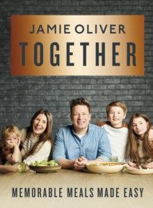 Together : Memorable Meals Made Easy by Jamie Oliver