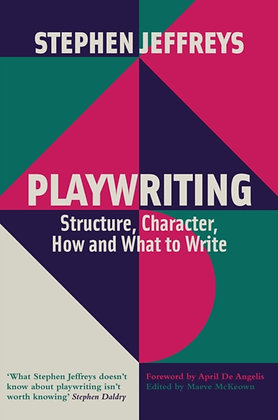 Playwriting : Structure, Character, How and What to Write by Stephen Jeffreys