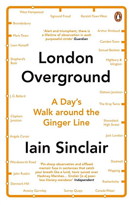 London Overground : A Day's Walk Around the Ginger Line by Iain Sinclair