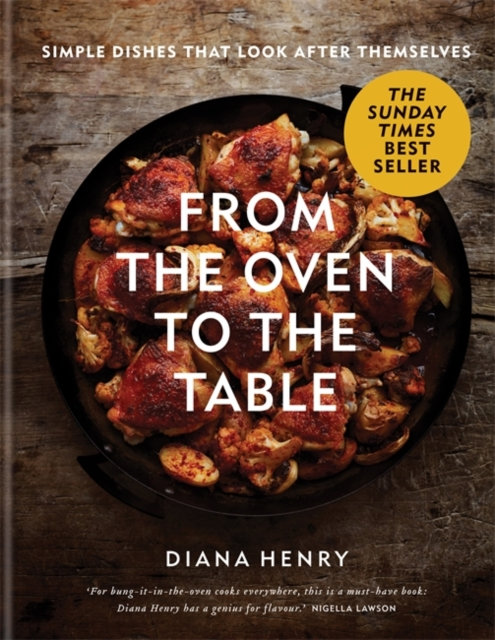 From Oven to Table : Simple Dishes That Look After Themselves by Diana Henry