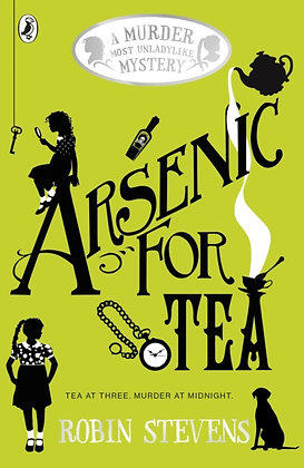 Arsenic For Tea : A Murder Most Unladylike Mystery by Robin Stevens