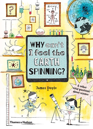 Why Can't I Feel the Earth Spinning? : And other vital questions about science