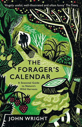 The Forager's Calendar : A Seasonal Guide to Nature's Wild Harvests by John Wrig