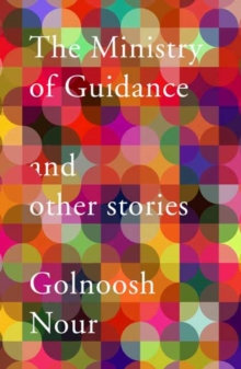 The Ministry Of Guidance And Other Stories by Golnoosh Nour
