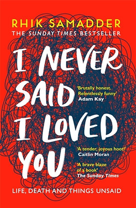 I Never Said I Loved You : THE SUNDAY TIMES BESTSELLER by Rhik Samadder