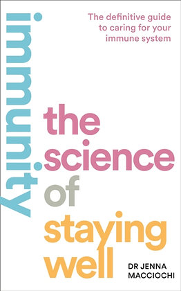 Immunity : The Science of Staying Well by Dr Jenna Macciochi
