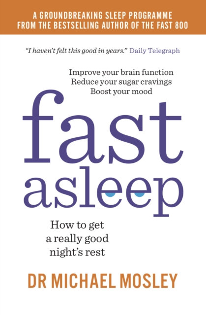 Fast Asleep : How to get a really good night's rest by Dr Michael Mosley