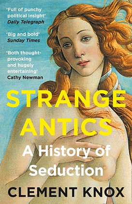 Strange Antics : A History of Seduction by Clement Knox