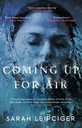Coming Up for Air : A remarkable true story richly reimagined by Sarah Leipciger