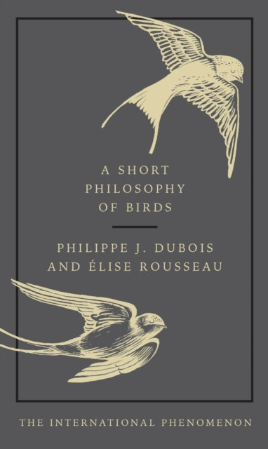 A Short Philosophy of Birds by Philippe J. Dubois (Author) , Elise Rousseau