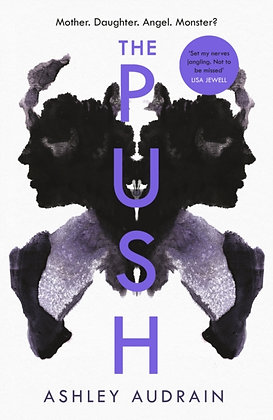 The Push : Mother. Daughter. Angel. Monster? by Ashley Audrain