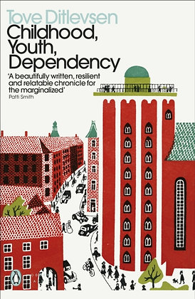 Childhood, Youth, Dependency : The Copenhagen Trilogy by Tove Ditlevsen