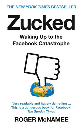 Zucked : Waking Up to the Facebook Catastrophe by Roger McNamee