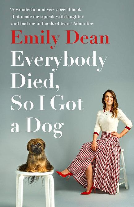 Everybody Died, So I Got A Dog by Emily Dean