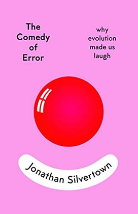 The Comedy of Error : why evolution made us laugh by Jonathan Silvertown