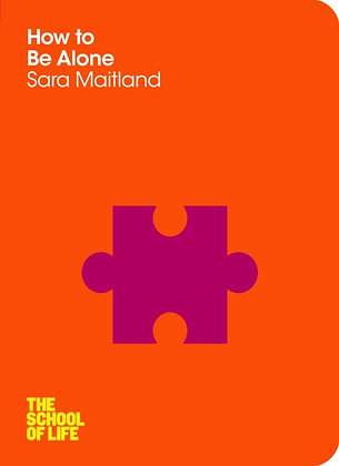 How to Be Alone by Sara Maitland (Author) , The School of Life (Author)
