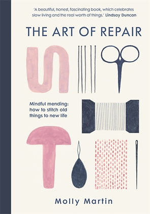 The Art of Repair : Mindful mending by Molly Martin