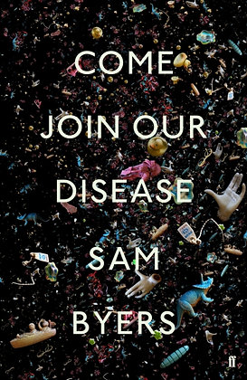 Come Join Our Disease by Sam Byers
