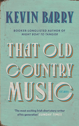 That Old Country Music: Stories by Kevin Barry