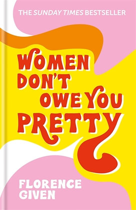 Women Don't Owe You Pretty : by Florence Given