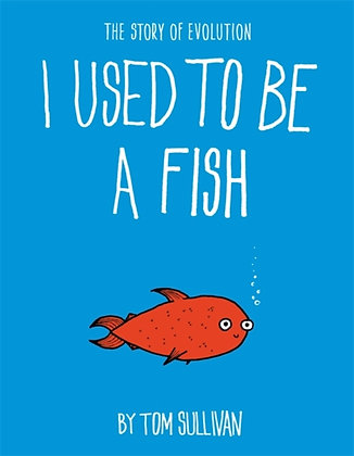 I Used to Be a Fish : The Story of Evolution by Tom Sullivan