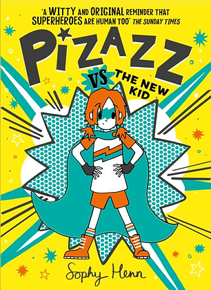 Pizazz vs the New Kid : The super awesome new superhero series! :2 by Sophy Henn