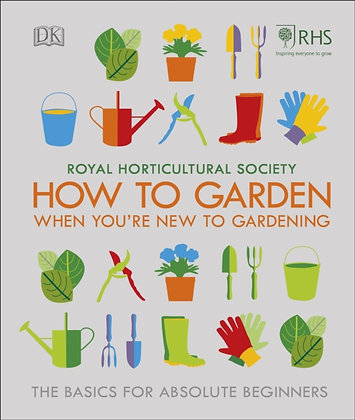 RHS How To Garden When You're New To Gardening : The Basics For Absolute Beginne