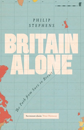 Britain Alone : The Path from Suez to Brexit by Philip Stephens
