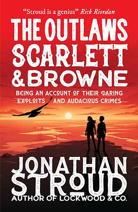 The Outlaws Scarlett and Browne by Jonathan Stroud