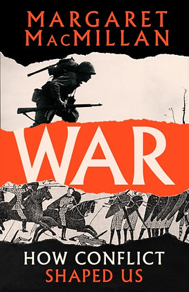 War : How Conflict Shaped Us by Professor Margaret MacMillan