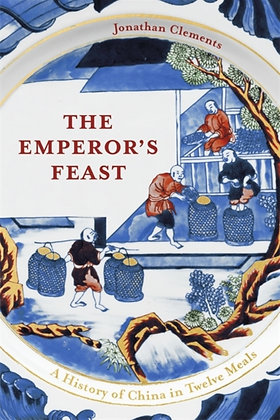The Emperor's Feast : A History of China in Twelve Meals by Jonathan Clements