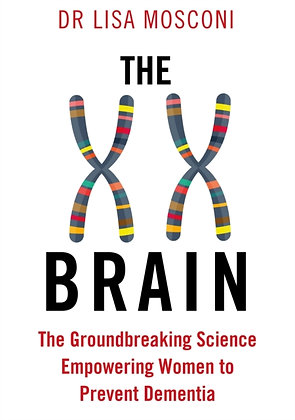 The XX Brain: The Groundbreaking Science Empowering Women to Prevent Dementia
