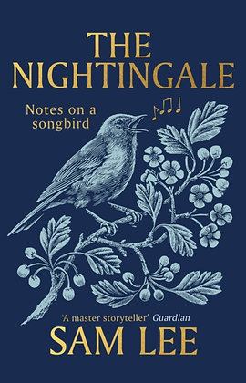 The Nightingale : Notes on a songbird by Sam Lee